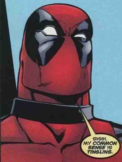 "Portrait de dead pool qui dit ""my commun sens is tingling"""